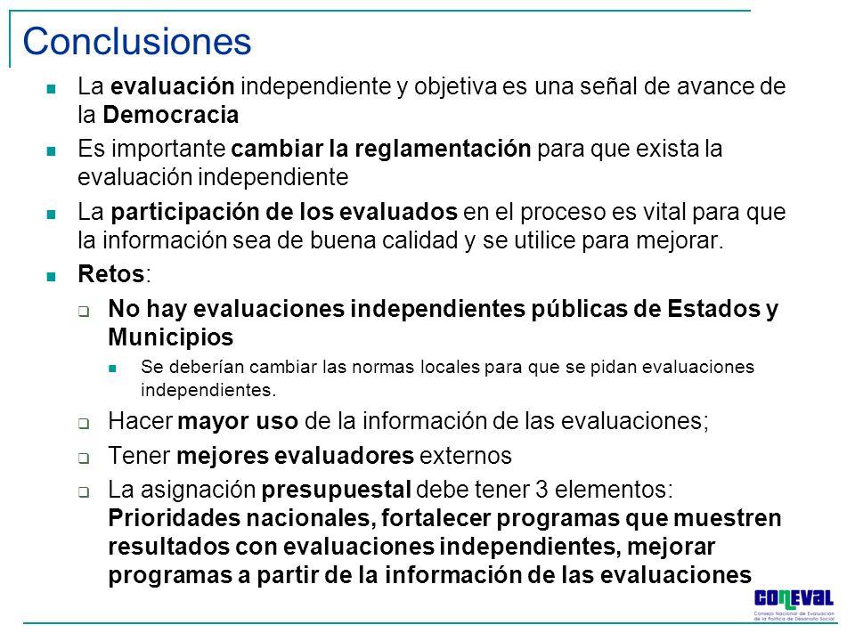 Conclusiones La evaluación independiente y objetiva es una señal de avance de la Democracia Es importante cambiar la reglamentación para que exista la evaluación independiente La participación de los evaluados en el proceso es vital para que la información sea de buena calidad y se utilice para mejorar.