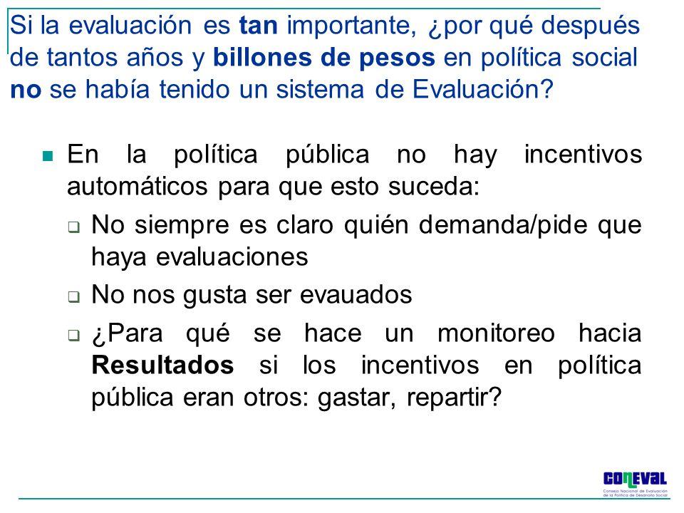 Si la evaluación es tan importante, ¿por qué después de tantos años y billones de pesos en política social no se había tenido un sistema de Evaluación.
