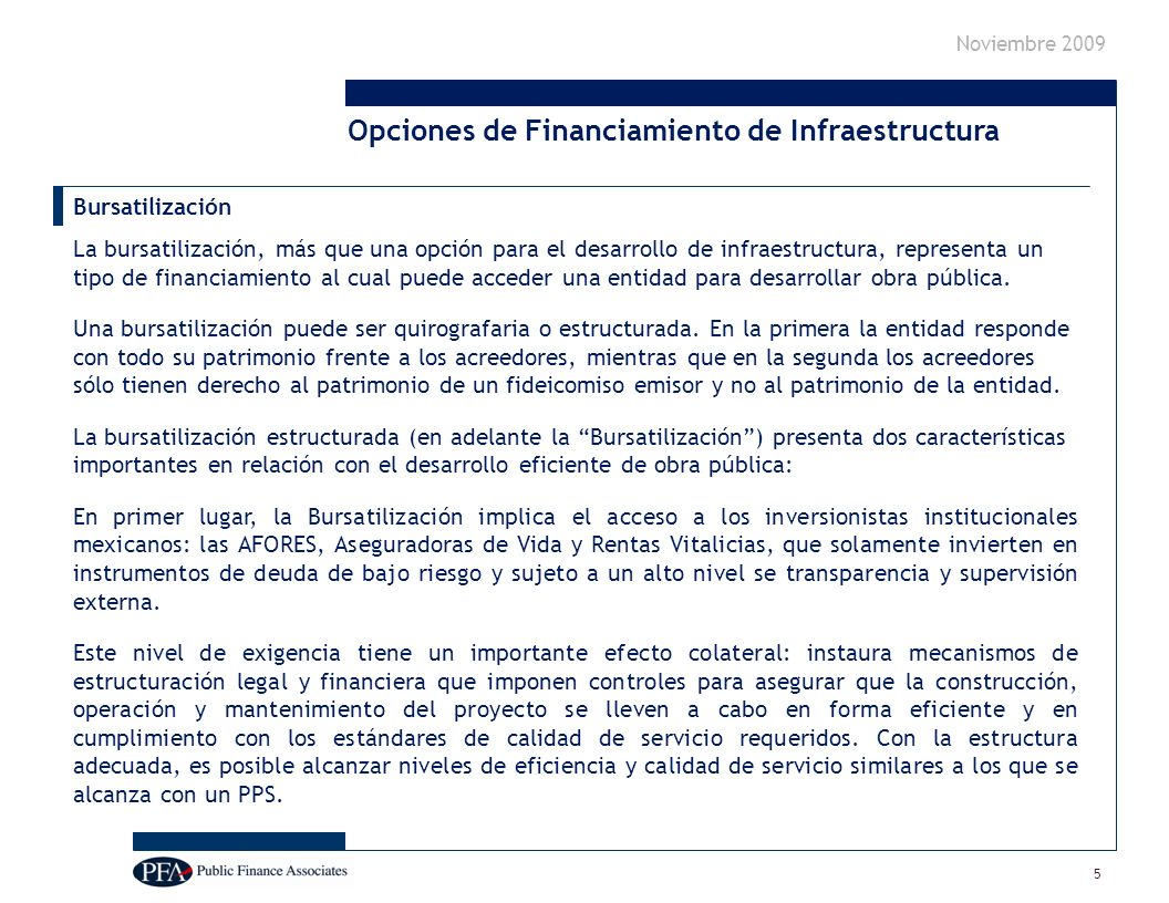 Noviembre 2009 5 Bursatilización La bursatilización, más que una opción para el desarrollo de infraestructura, representa un tipo de financiamiento al cual puede acceder una entidad para desarrollar obra pública.