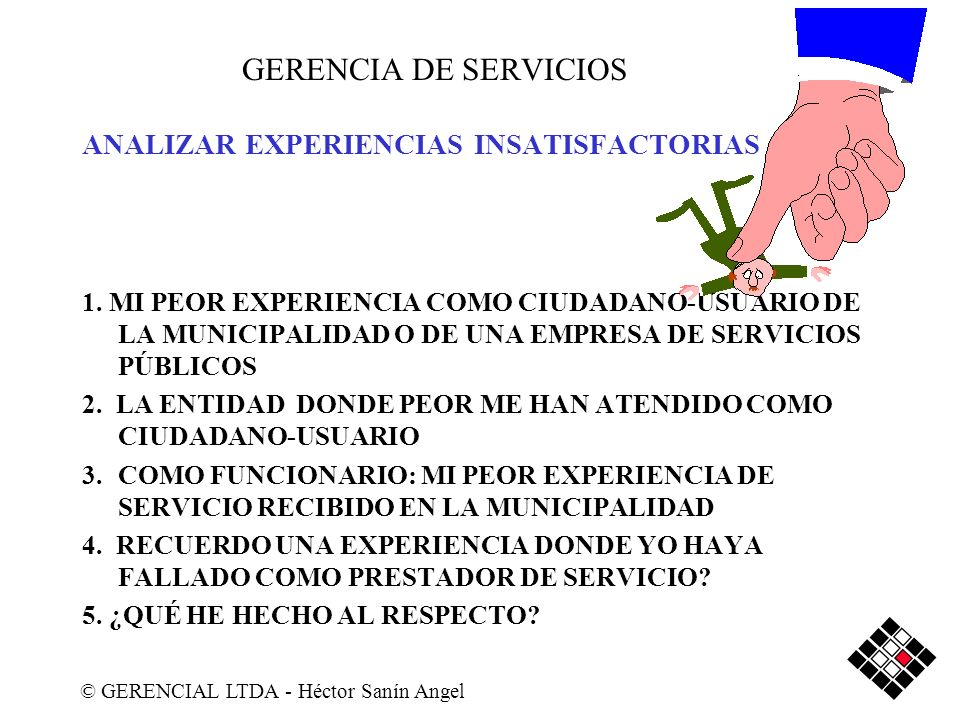 GERENCIA DE SERVICIOS ANALIZAR EXPERIENCIAS INSATISFACTORIAS 1. MI PEOR EXPERIENCIA COMO CIUDADANO-USUARIO DE LA MUNICIPALIDAD O DE UNA EMPRESA DE SER