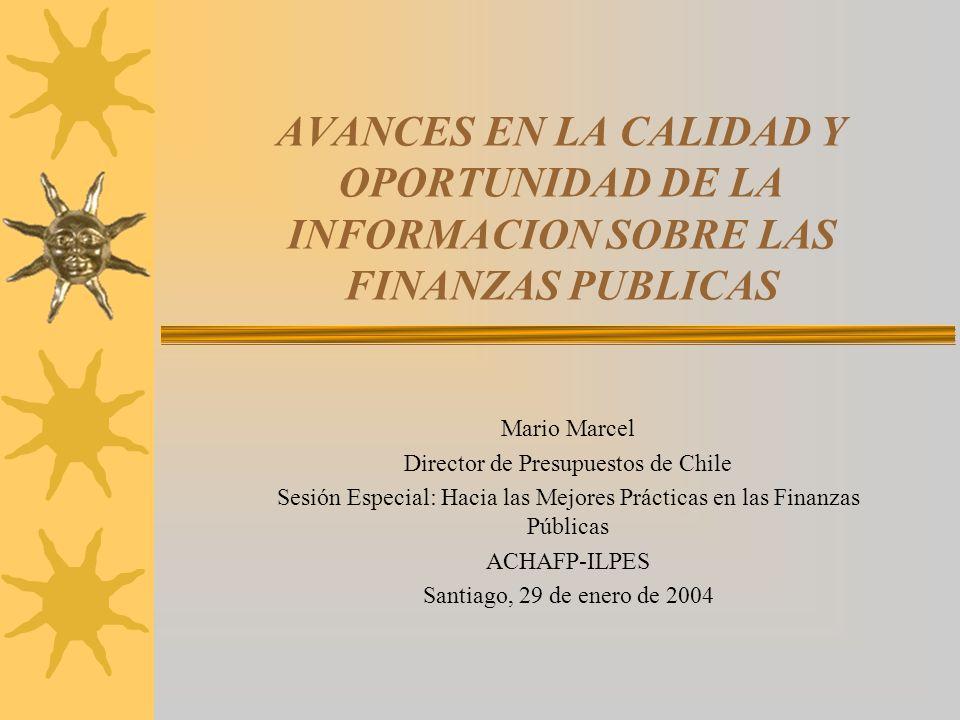 AVANCES EN LA CALIDAD Y OPORTUNIDAD DE LA INFORMACION SOBRE LAS FINANZAS PUBLICAS Mario Marcel Director de Presupuestos de Chile Sesión Especial: Haci