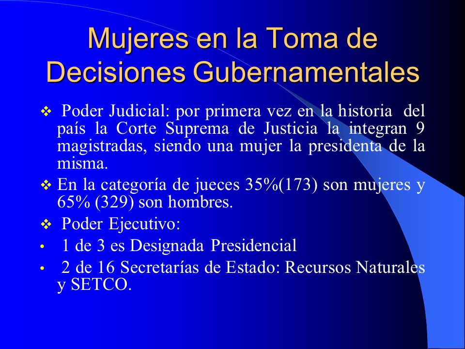 Mujeres en la Toma de Decisiones Gubernamentales Poder Judicial: por primera vez en la historia del país la Corte Suprema de Justicia la integran 9 ma