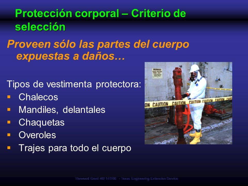 Harwood Grant 46F1-HT06 - Texas Engineering Extension Service Protección corporal – Criterio de selección Proveen sólo las partes del cuerpo expuestas