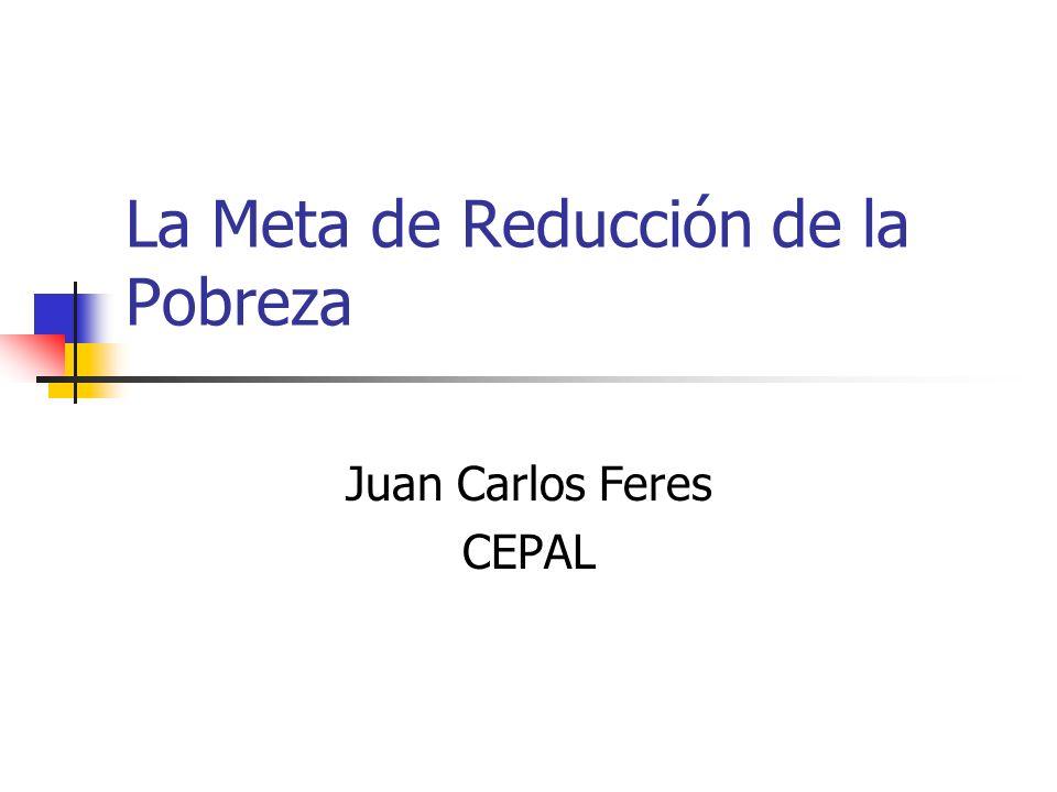 La Meta de Reducción de la Pobreza Juan Carlos Feres CEPAL