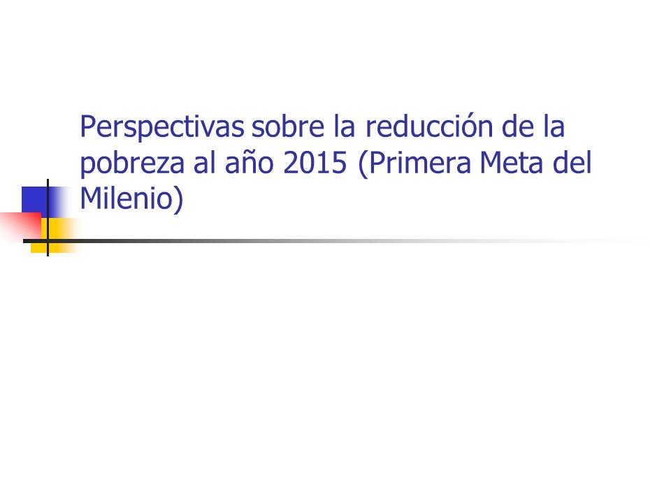 Perspectivas sobre la reducción de la pobreza al año 2015 (Primera Meta del Milenio)