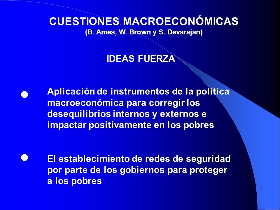 CUESTIONES MACROECONÓMICAS (B. Ames, W. Brown y S. Devarajan) IDEAS FUERZA Aplicación de instrumentos de la política macroeconómica para corregir los