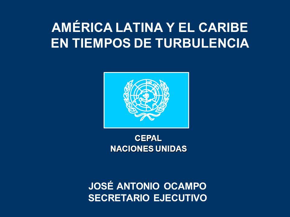 AMÉRICA LATINA Y EL CARIBE EN TIEMPOS DE TURBULENCIA JOSÉ ANTONIO OCAMPO SECRETARIO EJECUTIVO CEPAL NACIONES UNIDAS
