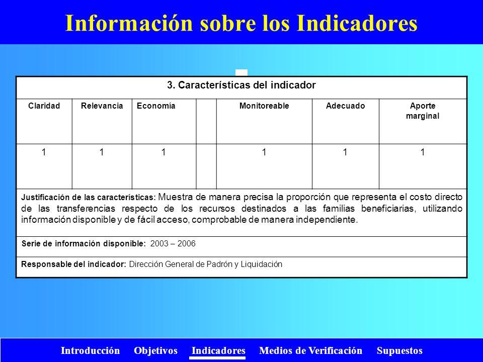 Introducción Objetivos Indicadores Medios de Verificación Supuestos Información sobre los Indicadores 3. Características del indicador ClaridadRelevan
