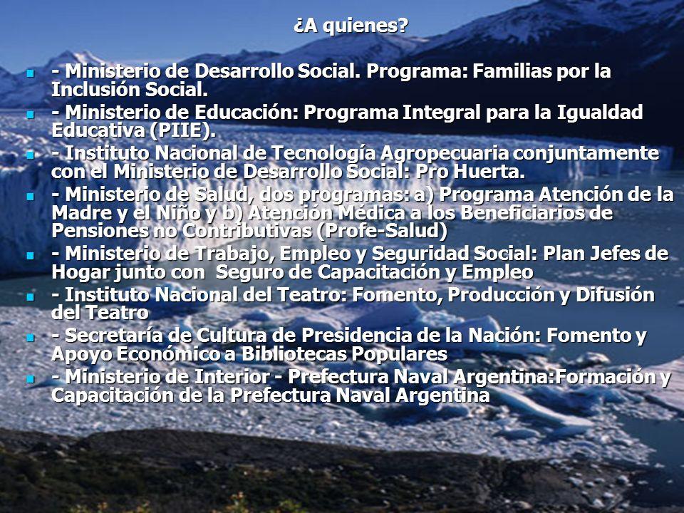 ¿A quienes? - Ministerio de Desarrollo Social. Programa: Familias por la Inclusión Social. - Ministerio de Desarrollo Social. Programa: Familias por l