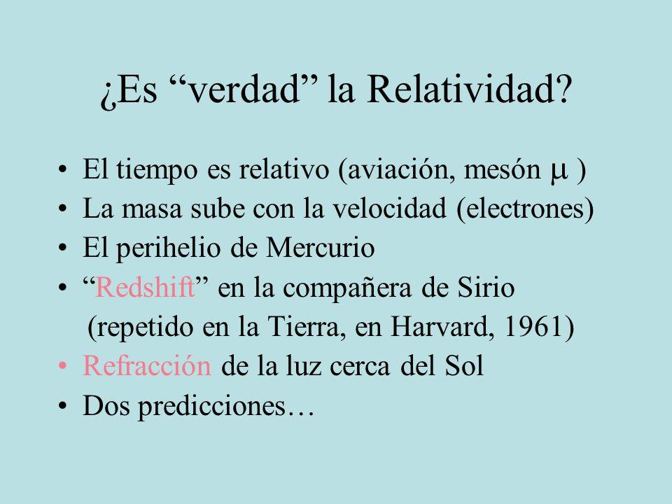 ¿Es verdad la Relatividad? El tiempo es relativo (aviación, mesón ) La masa sube con la velocidad (electrones) El perihelio de Mercurio Redshift en la