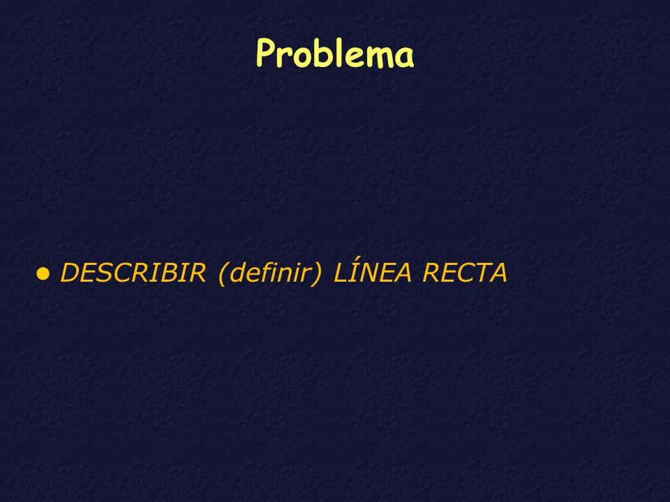 Problema DESCRIBIR (definir) LÍNEA RECTA