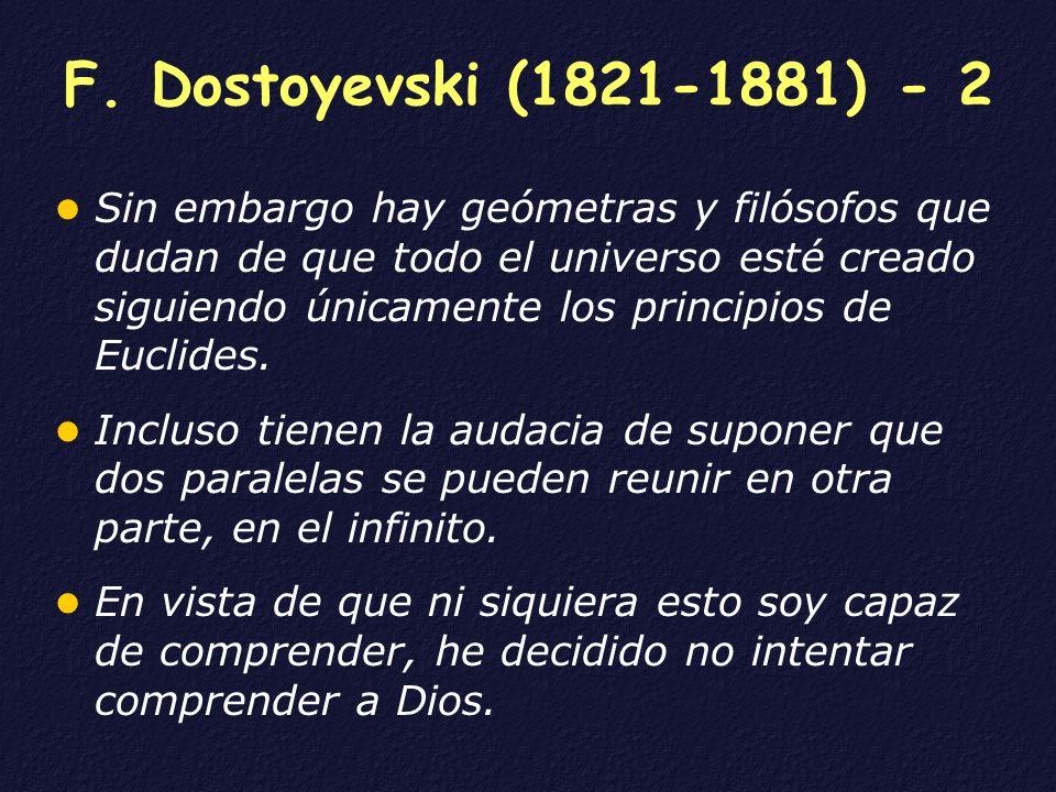 F. Dostoyevski (1821-1881) - 2 Sin embargo hay geómetras y filósofos que dudan de que todo el universo esté creado siguiendo únicamente los principios