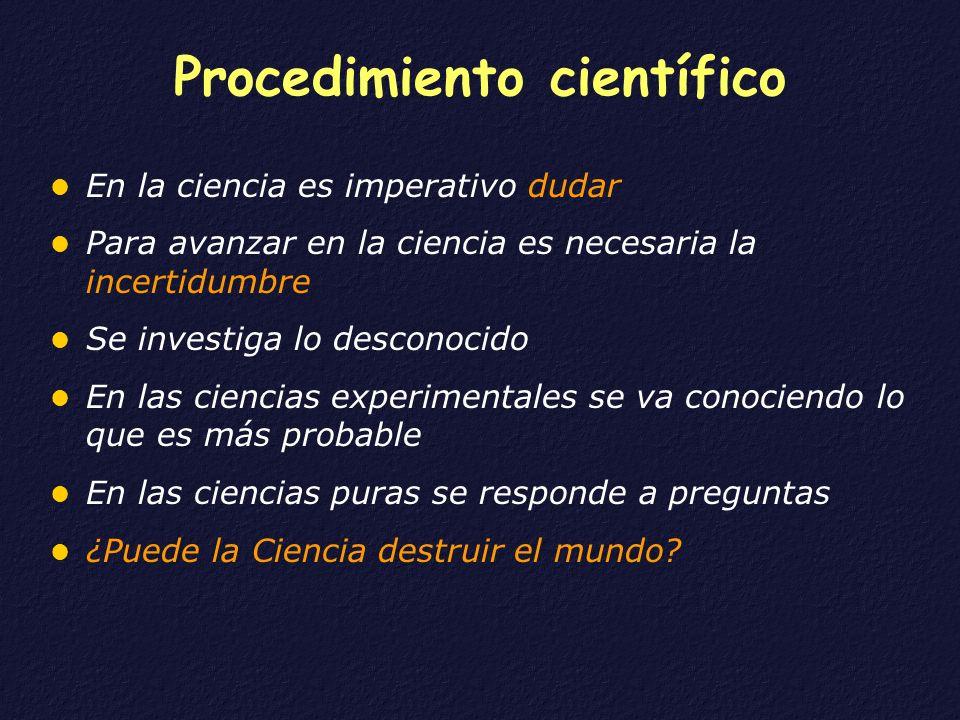 Procedimiento científico En la ciencia es imperativo dudar Para avanzar en la ciencia es necesaria la incertidumbre Se investiga lo desconocido En las