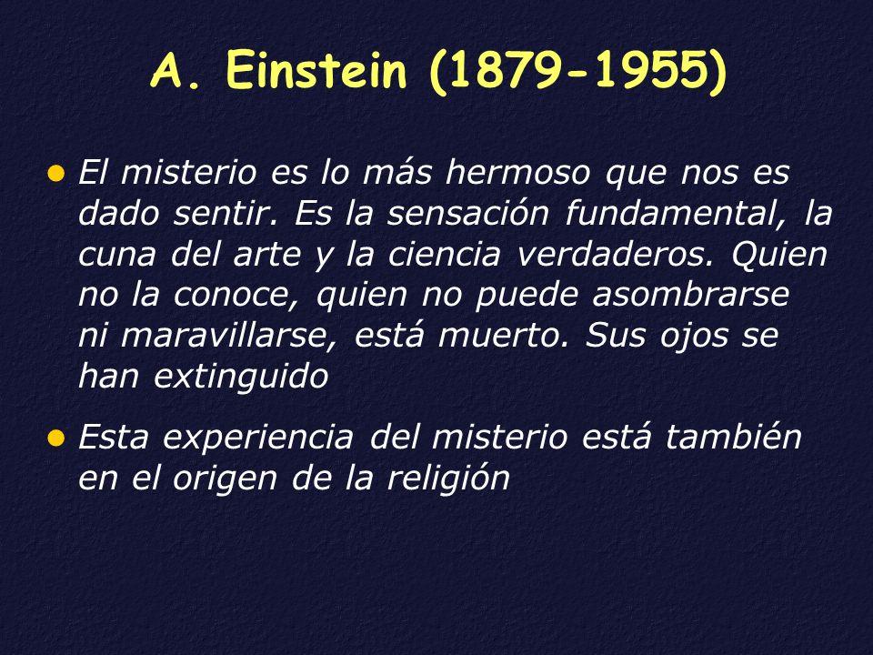A. Einstein (1879-1955) El misterio es lo más hermoso que nos es dado sentir. Es la sensación fundamental, la cuna del arte y la ciencia verdaderos. Q