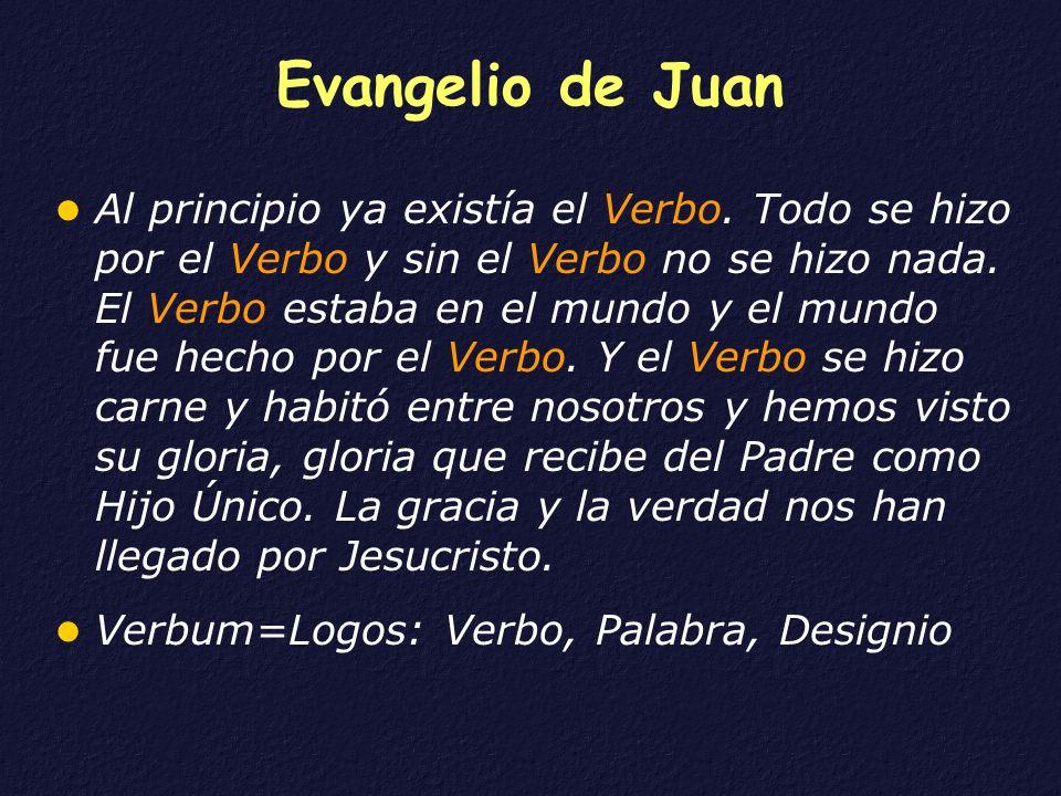 Evangelio de Juan Al principio ya existía el Verbo. Todo se hizo por el Verbo y sin el Verbo no se hizo nada. El Verbo estaba en el mundo y el mundo f