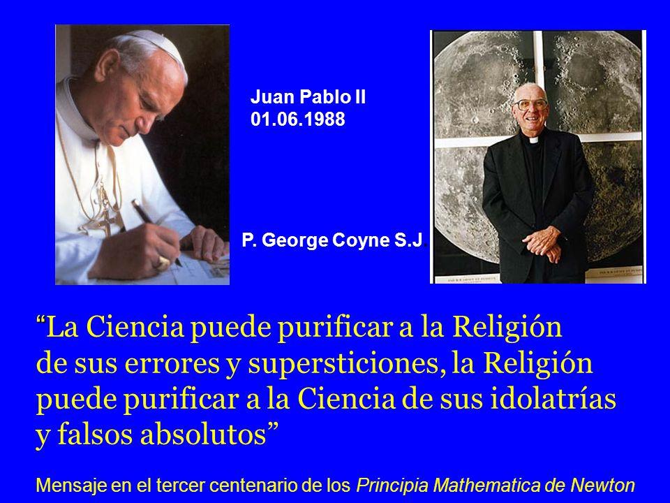 La Ciencia puede purificar a la Religión de sus errores y supersticiones, la Religión puede purificar a la Ciencia de sus idolatrías y falsos absoluto