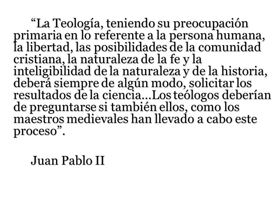 La Teología, teniendo su preocupación primaria en lo referente a la persona humana, la libertad, las posibilidades de la comunidad cristiana, la natur