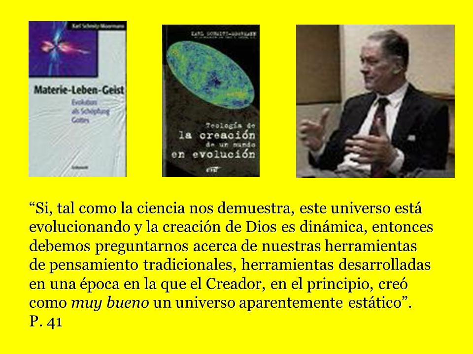 Si, tal como la ciencia nos demuestra, este universo está evolucionando y la creación de Dios es dinámica, entonces debemos preguntarnos acerca de nue