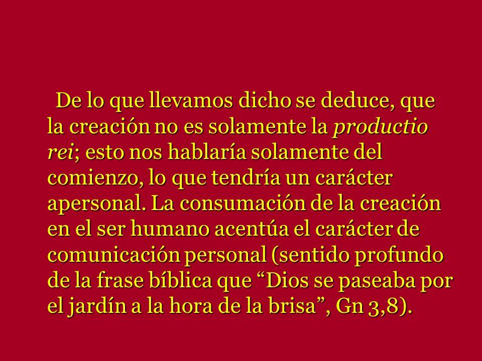 De lo que llevamos dicho se deduce, que la creación no es solamente la productio rei; esto nos hablaría solamente del comienzo, lo que tendría un cará
