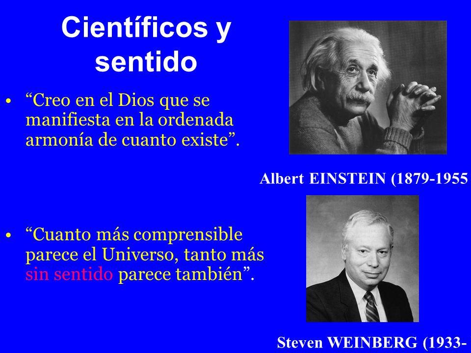 Científicos y sentido Creo en el Dios que se manifiesta en la ordenada armonía de cuanto existe. Cuanto más comprensible parece el Universo, tanto más