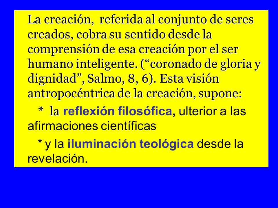 La creación, referida al conjunto de seres creados, cobra su sentido desde la comprensión de esa creación por el ser humano inteligente. (coronado de