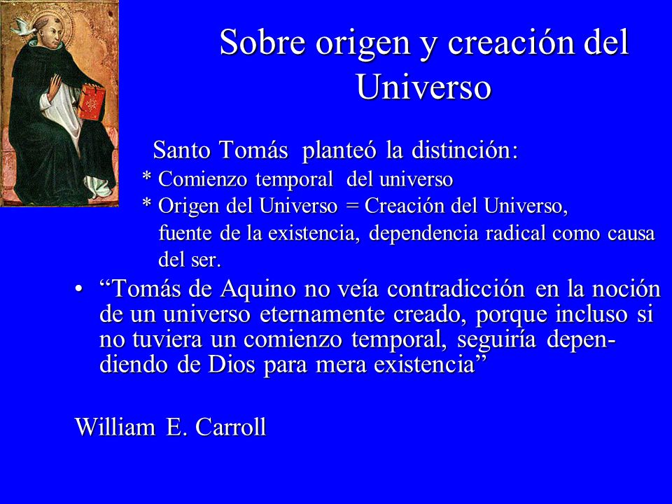Sobre origen y creación del Universo Santo Tomás planteó la distinción: Santo Tomás planteó la distinción: * Comienzo temporal del universo * Comienzo