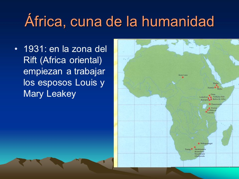 África, cuna de la humanidad 1931: en la zona del Rift (Africa oriental) empiezan a trabajar los esposos Louis y Mary Leakey