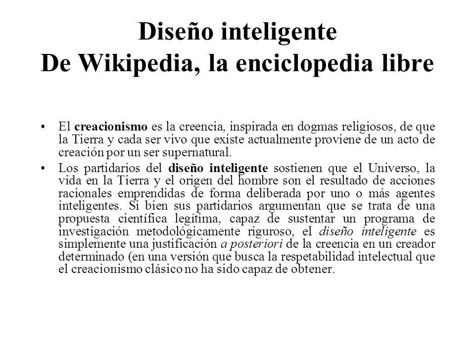 Diseño inteligente De Wikipedia, la enciclopedia libre El creacionismo es la creencia, inspirada en dogmas religiosos, de que la Tierra y cada ser viv