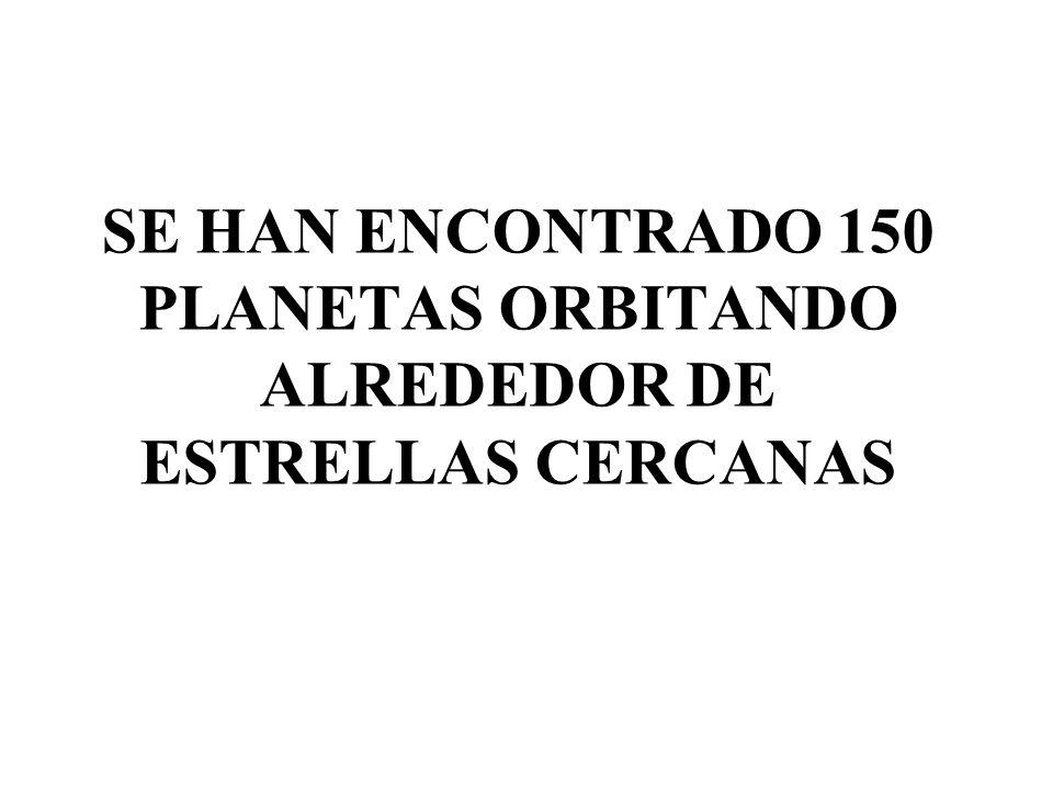 SE HAN ENCONTRADO 150 PLANETAS ORBITANDO ALREDEDOR DE ESTRELLAS CERCANAS