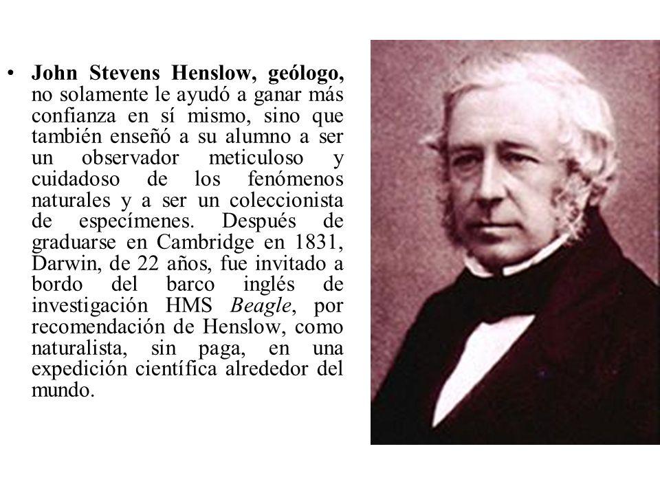 John Stevens Henslow, geólogo, no solamente le ayudó a ganar más confianza en sí mismo, sino que también enseñó a su alumno a ser un observador meticu