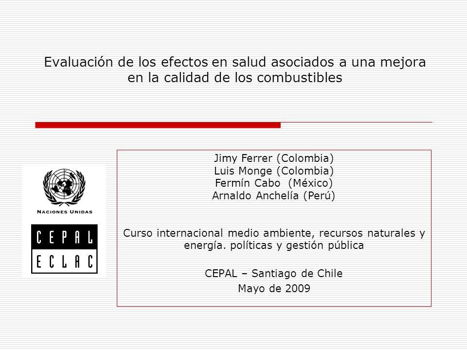 Evaluación de los efectos en salud asociados a una mejora en la calidad de los combustibles Jimy Ferrer (Colombia) Luis Monge (Colombia) Fermín Cabo (