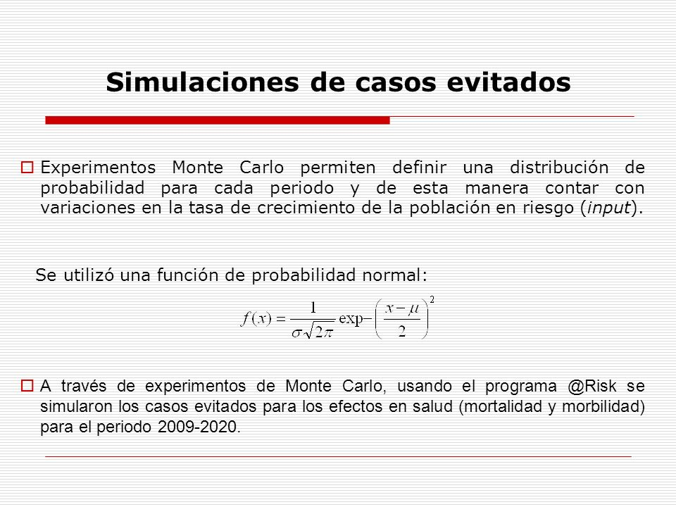Simulaciones de casos evitados Experimentos Monte Carlo permiten definir una distribución de probabilidad para cada periodo y de esta manera contar co