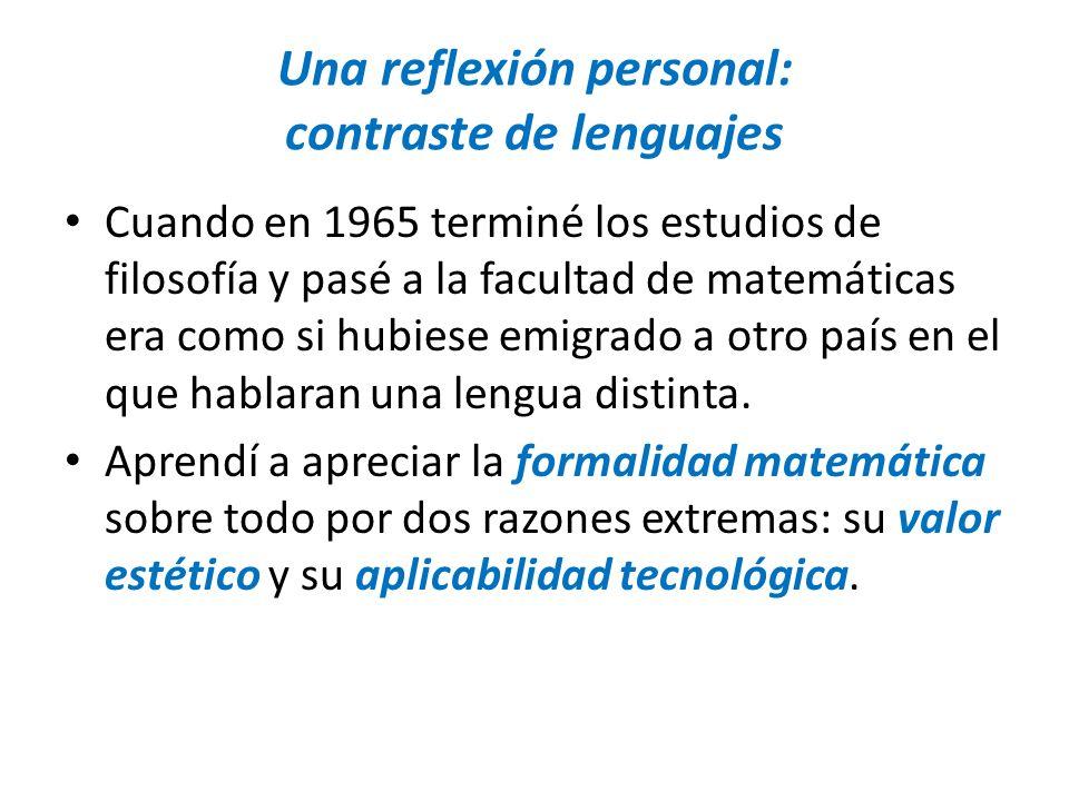 Una reflexión personal: contraste de lenguajes Cuando en 1965 terminé los estudios de filosofía y pasé a la facultad de matemáticas era como si hubies