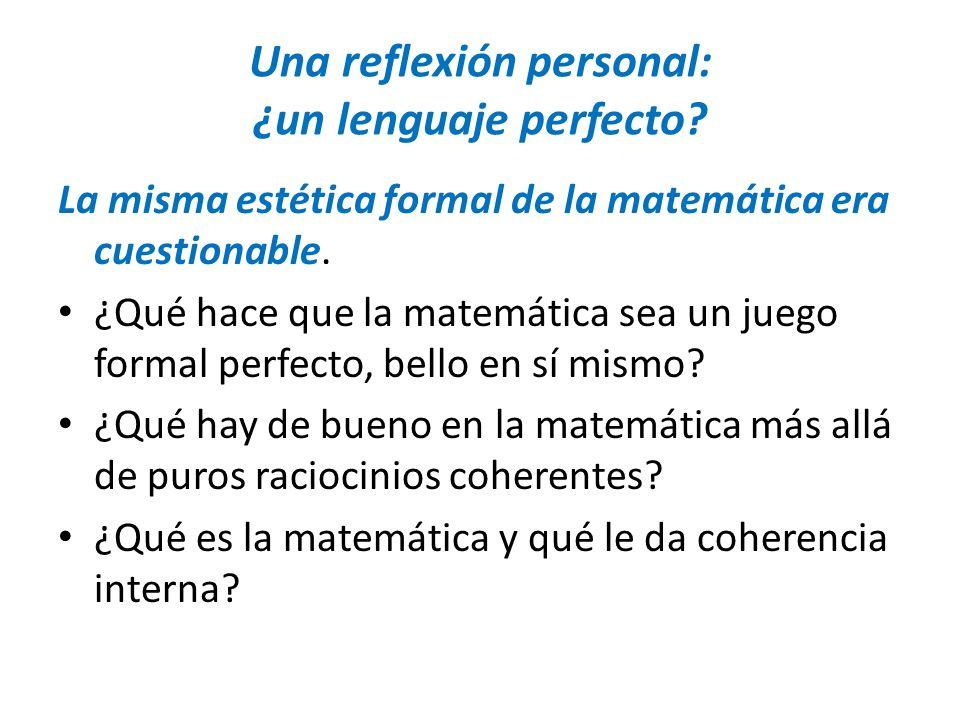 Una reflexión personal: ¿un lenguaje perfecto? La misma estética formal de la matemática era cuestionable. ¿Qué hace que la matemática sea un juego fo