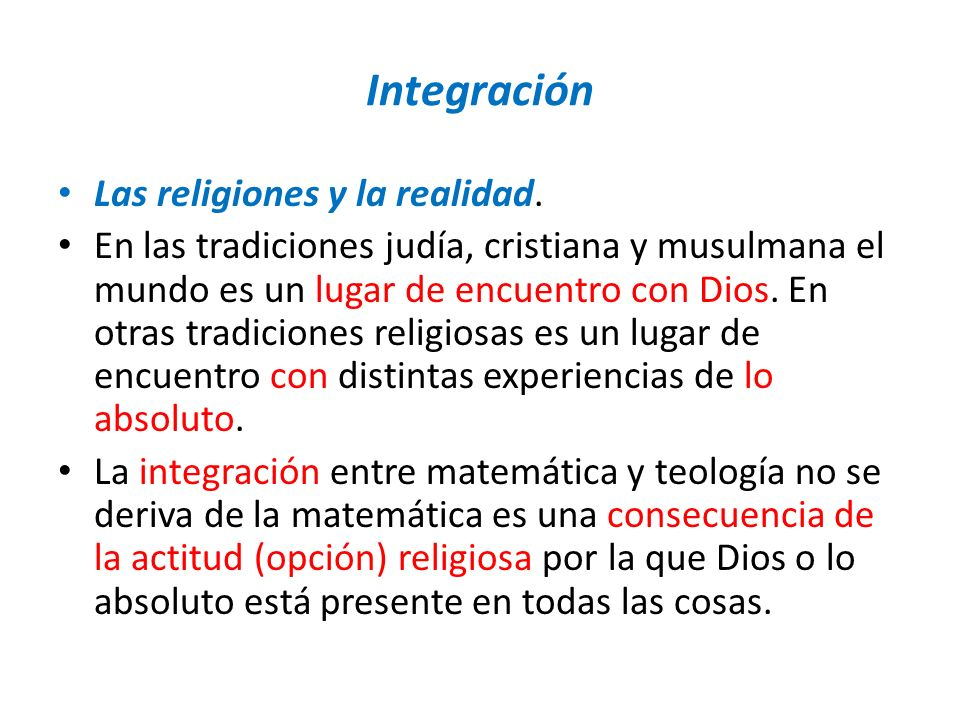 Integración Las religiones y la realidad. En las tradiciones judía, cristiana y musulmana el mundo es un lugar de encuentro con Dios. En otras tradici