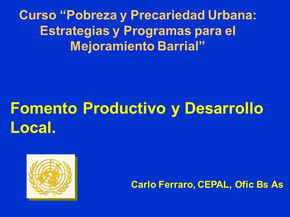 Curso Pobreza y Precariedad Urbana: Estrategias y Programas para el Mejoramiento Barrial Fomento Productivo y Desarrollo Local.