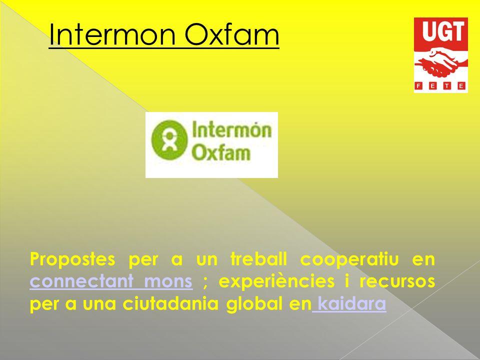 Intermon Oxfam Propostes per a un treball cooperatiu en connectant mons ; experiències i recursos per a una ciutadania global en kaidara connectant mons kaidara