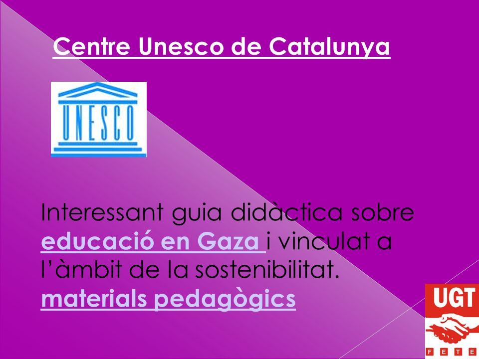 Centre Unesco de Catalunya Interessant guia didàctica sobre educació en Gaza i vinculat a làmbit de la sostenibilitat.