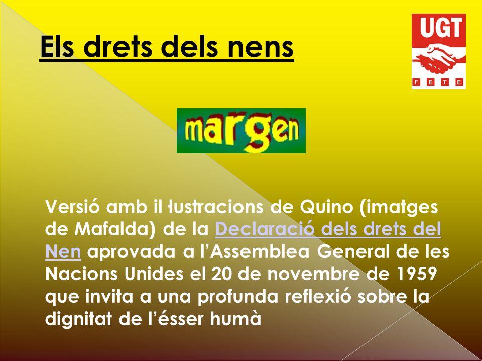 Els drets dels nens Versió amb il·lustracions de Quino (imatges de Mafalda) de la Declaració dels drets del Nen aprovada a lAssemblea General de les Nacions Unides el 20 de novembre de 1959 que invita a una profunda reflexió sobre la dignitat de lésser humàDeclaració dels drets del Nen