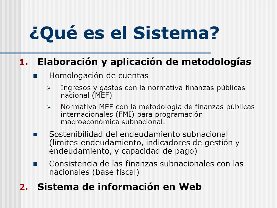¿Qué es el Sistema? 1. Elaboración y aplicación de metodologías Homologación de cuentas Ingresos y gastos con la normativa finanzas públicas nacional