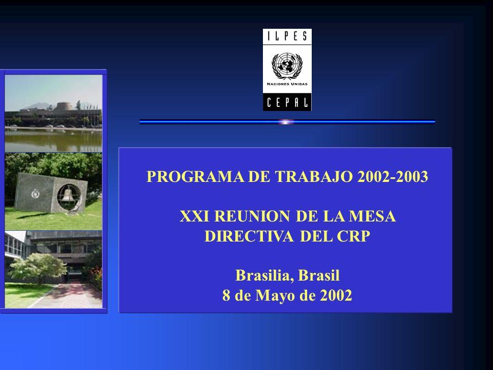 PROGRAMA DE TRABAJO 2002-2003 XXI REUNION DE LA MESA DIRECTIVA DEL CRP Brasilia, Brasil 8 de Mayo de 2002