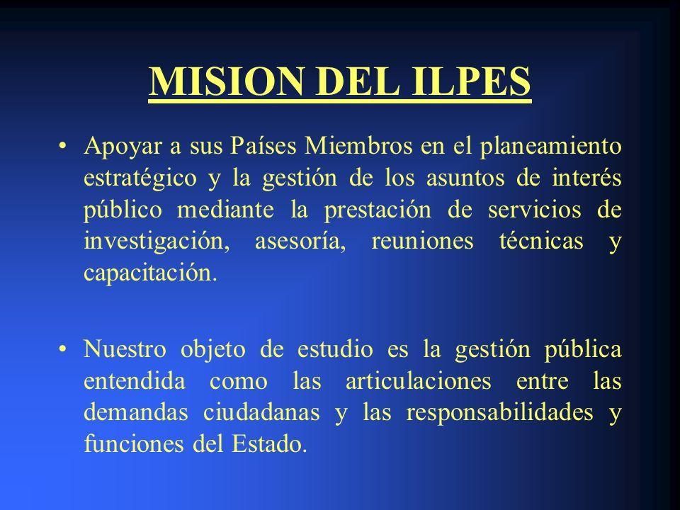 MISION DEL ILPES Apoyar a sus Países Miembros en el planeamiento estratégico y la gestión de los asuntos de interés público mediante la prestación de servicios de investigación, asesoría, reuniones técnicas y capacitación.