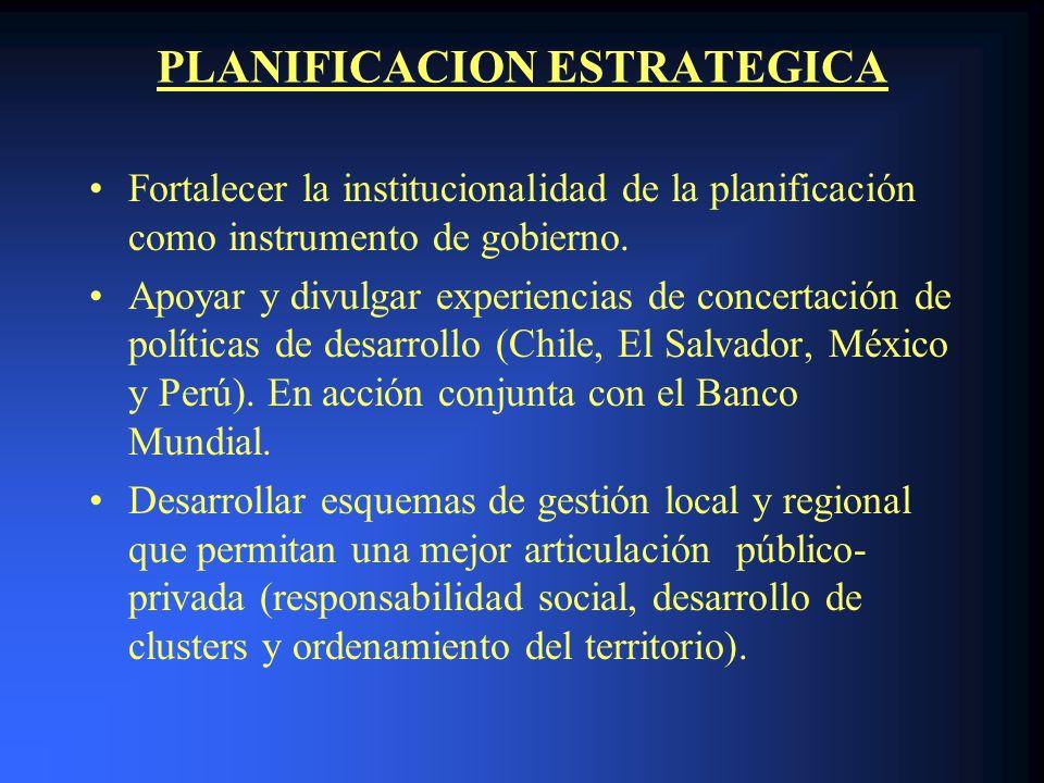 PLANIFICACION ESTRATEGICA Fortalecer la institucionalidad de la planificación como instrumento de gobierno. Apoyar y divulgar experiencias de concerta