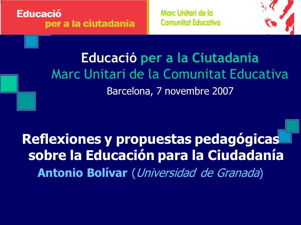 Educació per a la Ciutadania Marc Unitari de la Comunitat Educativa Barcelona, 7 novembre 2007 Reflexiones y propuestas pedagógicas sobre la Educación