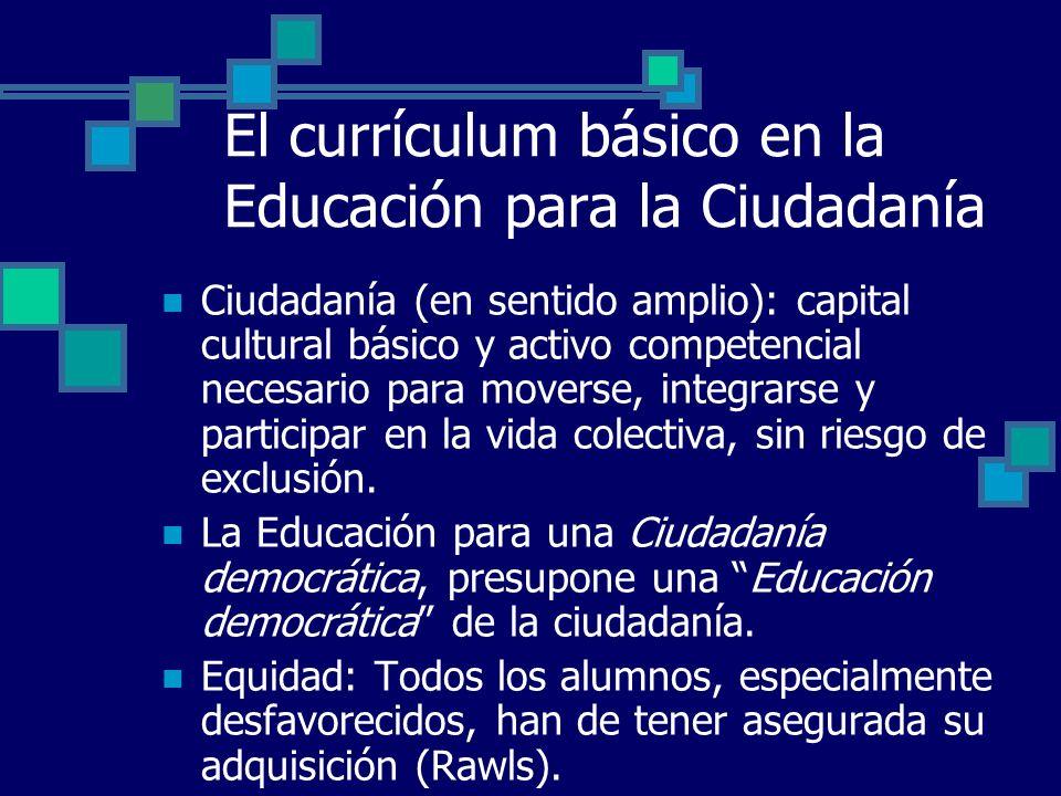 El currículum básico en la Educación para la Ciudadanía Ciudadanía (en sentido amplio): capital cultural básico y activo competencial necesario para m