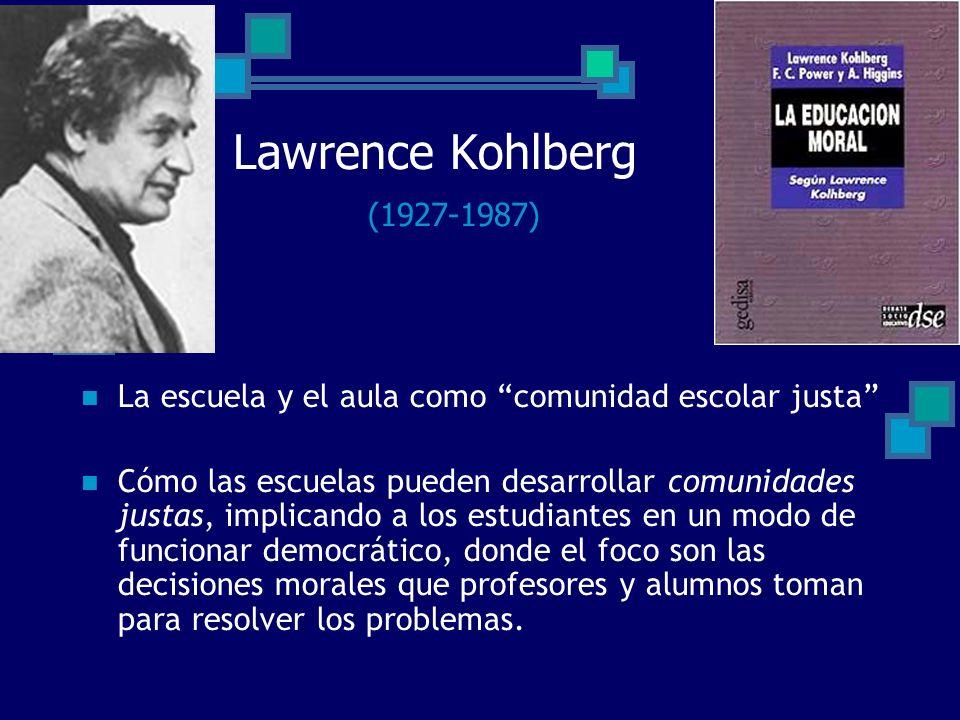Lawrence Kohlberg (1927-1987) La escuela y el aula como comunidad escolar justa Cómo las escuelas pueden desarrollar comunidades justas, implicando a
