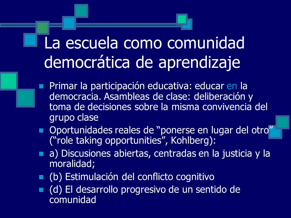 La escuela como comunidad democrática de aprendizaje Primar la participación educativa: educar en la democracia. Asambleas de clase: deliberación y to