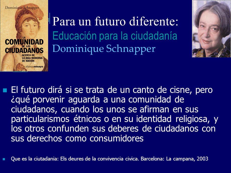 Para un futuro diferente: Educación para la ciudadanía Dominique Schnapper El futuro dirá si se trata de un canto de cisne, pero ¿qué porvenir aguarda