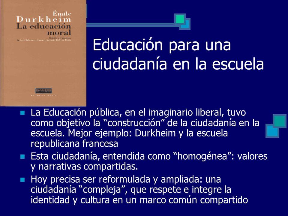 Educación para una ciudadanía en la escuela La Educación pública, en el imaginario liberal, tuvo como objetivo la construcción de la ciudadanía en la