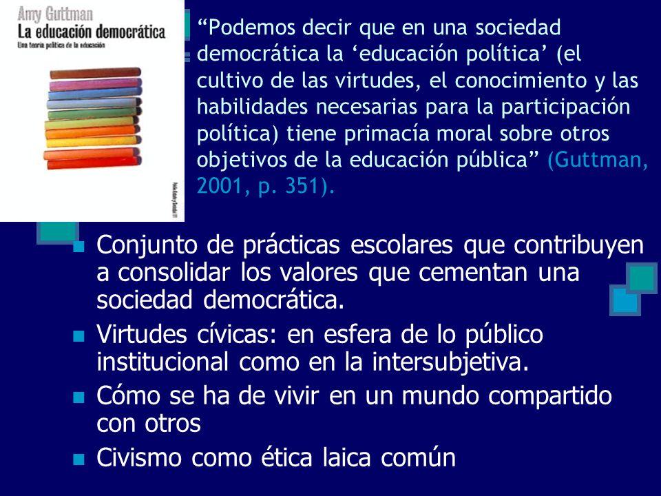 Podemos decir que en una sociedad democrática la educación política (el cultivo de las virtudes, el conocimiento y las habilidades necesarias para la